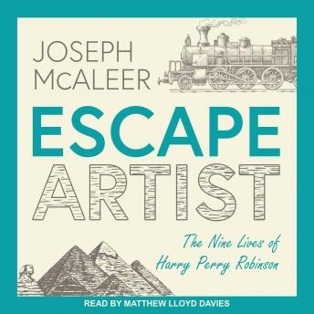 Escape Artist: The Nine Lives of Harry Perry Robinson, Joseph Mcaleer
