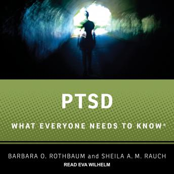PTSD: What Everyone Needs to Know, Sheila A.M. Rauch, Barbara O. Rothbaum