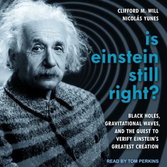 Is Einstein Still Right?: Black Holes, Gravitational Waves, and the Quest to Verify Einstein's Great