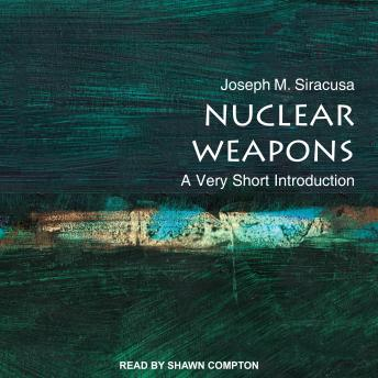 Nuclear Weapons: A Very Short Introduction, Joseph M. Siracusa