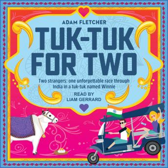 Tuk-Tuk for Two: Two strangers, one unforgettable race through India in a tuk-tuk named Winnie details