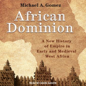 Download African Dominion: A New History of Empire in Early and Medieval West Africa by Michael Gomez