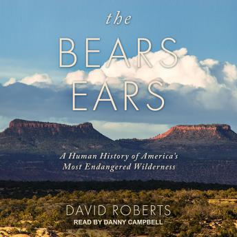Download Bears Ears: A Human History of America's Most Endangered Wilderness by David Roberts
