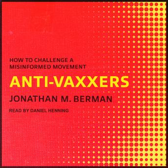 Anti-vaxxers: How to Challenge a Misinformed Movement, Jonathan M. Berman
