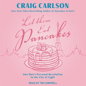 Let Them Eat Pancakes: One Man's Personal Revolution in the City of Light, Craig Carlson