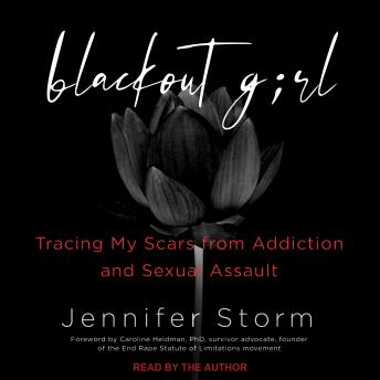 Blackout Girl: Tracing My Scars from Addiction and Sexual Assault (With New and Updated Content for the #MeToo Era), Jennifer Storm