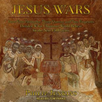 Jesus Wars: How Four Patriarchs, Three Queens, and Two Emperors Decided What Christians Would Believ