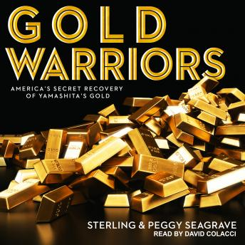 Gold Warriors: America's Secret Recovery of Yamashita's Gold, Peggy Seagrave, Sterling Seagrave