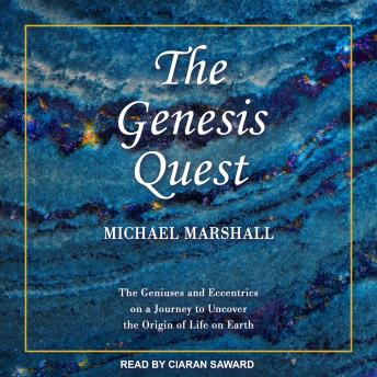 Download Genesis Quest: The Geniuses and Eccentrics on a Journey to Uncover the Origin of Life on Earth by Michael Marshall