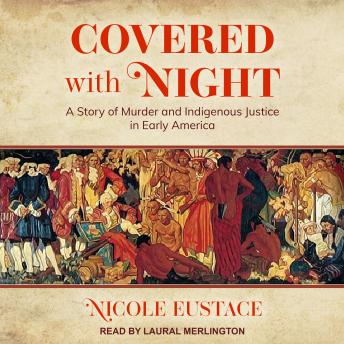 Download Covered with Night: A Story of Murder and Indigenous Justice in Early America by Nicole Eustace