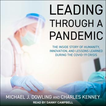 Leading Through A Pandemic: The Inside Story of Humanity, Innovation, and Lessons Learned During the