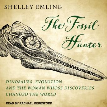 The Fossil Hunter: Dinosaurs, Evolution, and the Woman Whose Discoveries Changed the World