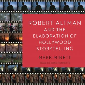 Robert Altman and the Elaboration of Hollywood Storytelling