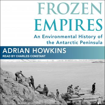 Frozen Empires: An Environmental History of the Antarctic Peninsula