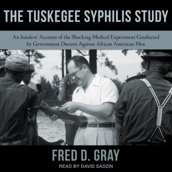 Download Tuskegee Syphilis Study: An Insiders' Account of the Shocking Medical Experiment Conducted by Government Doctors Against African American Men by Fred D. Gray