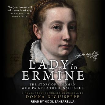 Lady in Ermine: The Story of a Woman Who Painted the Renaissance: A Novel About Sofonisba Anguissola