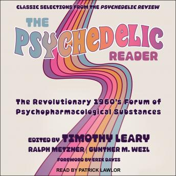 The Psychedelic Reader: Classic Selections from the Psychedelic Review, The Revolutionary 1960's For