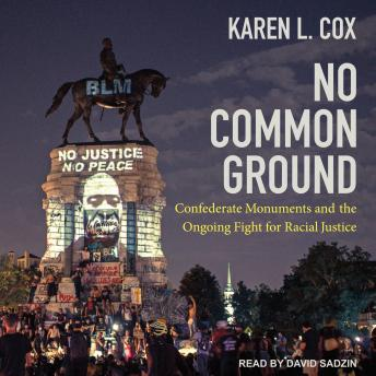 No Common Ground: Confederate Monuments and the Ongoing Fight for Racial Justice