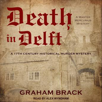 Death in Delft: A 17th Century Historical Murder Mystery