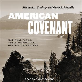 Download American Covenant: National Parks, Their Promise, and Our Nation's Future by Michael A. Soukup, Gary E. Machlis