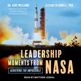 Download Leadership Moments from NASA: Achieving the Impossible by Dr. Dave Williams, Elizabeth Howell, Ph.D.