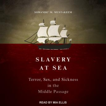 Download Slavery at Sea: Terror, Sex, and Sickness in the Middle Passage by Sowande' M Mustakeem