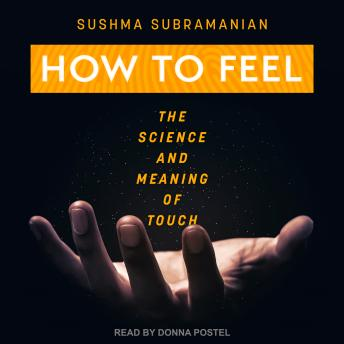 How to Feel: The Science and Meaning of Touch