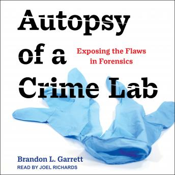 Autopsy of a Crime Lab: Exposing the Flaws in Forensics