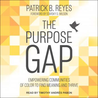 The Purpose Gap: Empowering Communities of Color to Find Meaning and Thrive