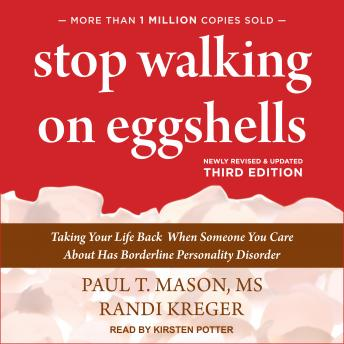 Stop Walking on Eggshells: Taking Your Life Back When Someone You Care About Has Borderline Personality Disorder, third edition
