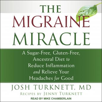 The Migraine Miracle: A Sugar-Free, Gluten-Free, Ancestral Diet to Reduce Inflammation and Relieve Y