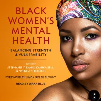 Black Women's Mental Health: Balancing Strength and Vulnerability, Nsenga K. Burton, Kanika Bell, Stephanie Y. Evans