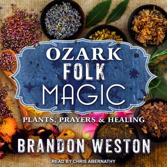 Ozark Folk Magic: Plants, Prayers & Healing