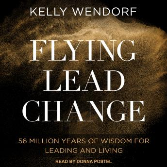 Flying Lead Change: 56 Million Years of Wisdom for Leading and Living