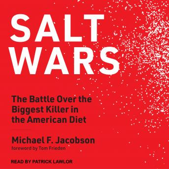 Salt Wars: The Battle Over the Biggest Killer in the American Diet