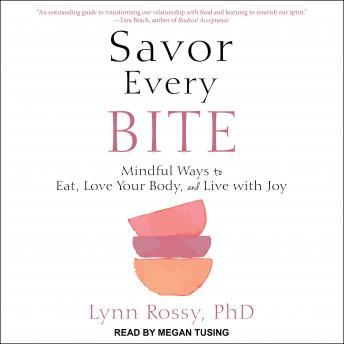 Savor Every Bite: Mindful Ways to Eat, Love Your Body, and Live with Joy