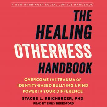The Healing Otherness Handbook: Overcome the Trauma of Identity-Based Bullying and Find Power in You