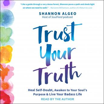 Trust Your Truth: Heal Self-Doubt, Awaken to Your Soul's Purpose, and Live Your Badass Life details