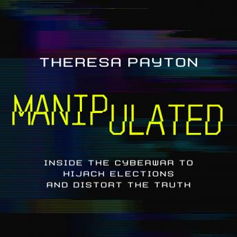 Download Manipulated: Inside the Cyberwar to Hijack Elections and Distort the Truth by Theresa Payton