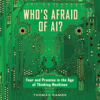 Who's Afraid of AI?: Fear and Promise in the Age of Thinking Machines details