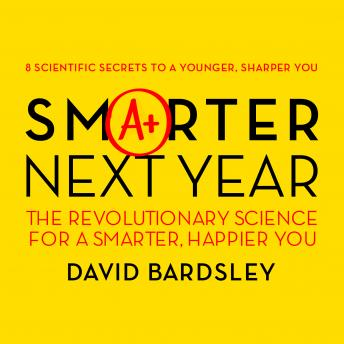 Smarter Next Year: The Revolutionary Science for a Smarter, Happier You