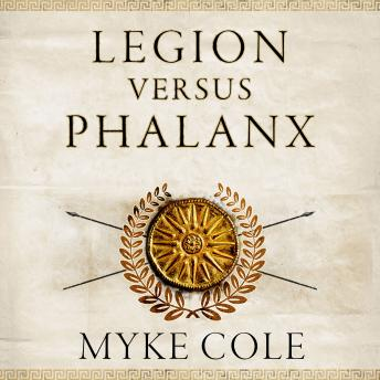Download Legion versus Phalanx: The Epic Struggle for Infantry Supremacy in the Ancient World by Myke Cole