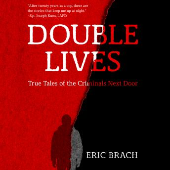 Download Double Lives: True Tales of the Criminals Next Door by Eric Brach
