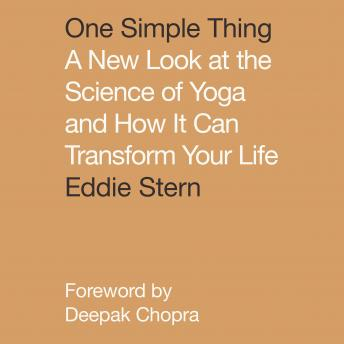 One Simple Thing: A New Look at the Science of Yoga and How It Can Transform Your Life