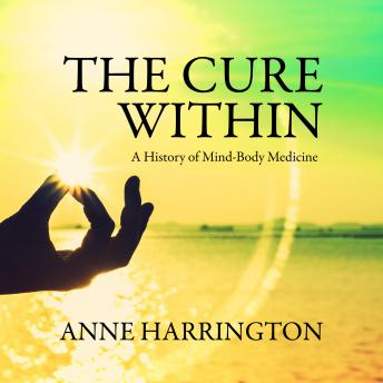 Cure Within: A History of Mind-Body Medicine details