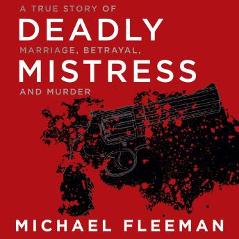 Deadly Mistress: A True Story of Marriage, Betrayal, and Murder, Audio book by Michael Fleeman