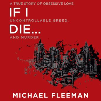 Download If I Die...: A True Story of Obsessive Love, Uncontrollable Greed, and Murder by Michael Fleeman