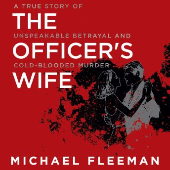 Download Officer's Wife: A True Story of Unspeakable Betrayal and Cold-Blooded Murder by Michael Fleeman