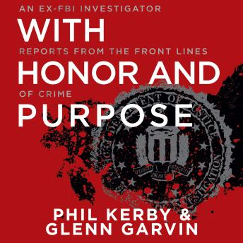 Download With Honor and Purpose: An Ex-FBI Investigator Reports from the Front Lines of Crime by Phil Kerby, Glenn Garvin