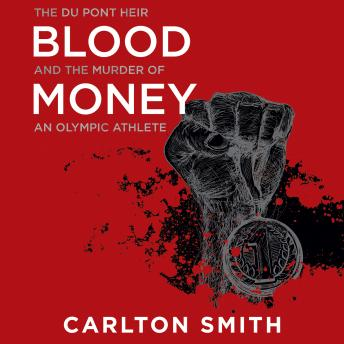 Blood Money: The Du Pont Heir and the Murder of an Olympic Athlete, Audio book by Carlton Smith